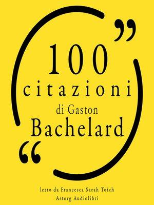 cover image of 100 citazioni di Gaston Bachelard