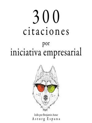 cover image of 300 citas para la iniciativa empresarial