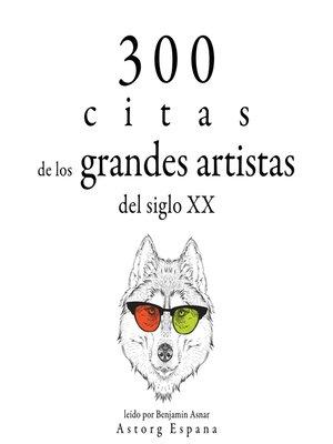 cover image of 300 citas de los grandes artistas del siglo X.