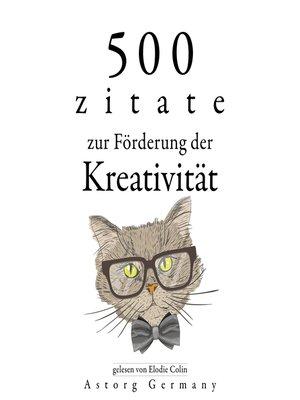 cover image of 500 Zitate zur Förderung der Kreativität