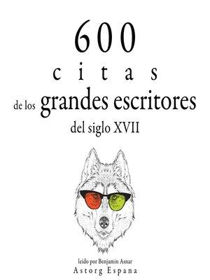 cover image of 600 citas de los grandes escritores del siglo XVII