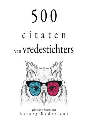 cover image of 500 citaten van vredestichters