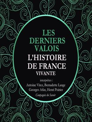 cover image of Les Derniers Valois, Les Guerres De Religion De Henri II A Henri IV 1547-1589