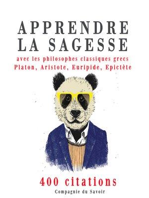 cover image of Apprendre la sagesse avec les philosophes classiques grecs 400 citations