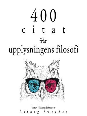 cover image of 400 citat från upplysningens filosofi