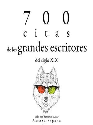 cover image of 700 citas de los grandes escritores del siglo XIX