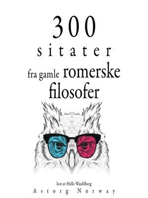cover image of 300 sitater fra gamle romerske filosofer300 sitater fra gamle romerske filosofer