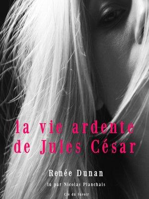 cover image of La vie ardente de Jules César