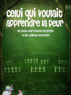 cover image of Celui qui voulait apprendre la peur