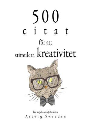 cover image of 500 citat för att stimulera kreativitet