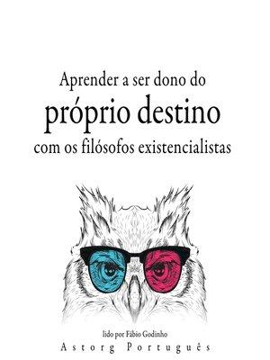 cover image of Aprendendo a determinar seu destino com os filósofos existencialistas ...