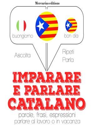 cover image of Imparare & parlare Catalano