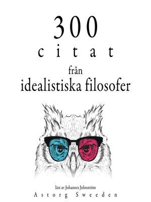 cover image of 300 citat från idealistiska filosofer