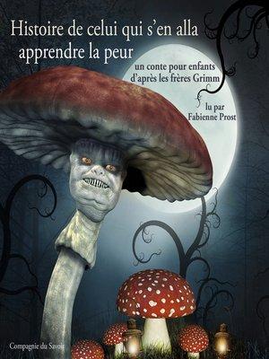 cover image of Histoire de celui qui s'en alla apprendre la peur