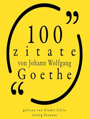 cover image of 100 Zitate von Johann Wolfgang Goethe