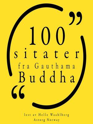 cover image of 100 sitater fra Gauthama Buddha