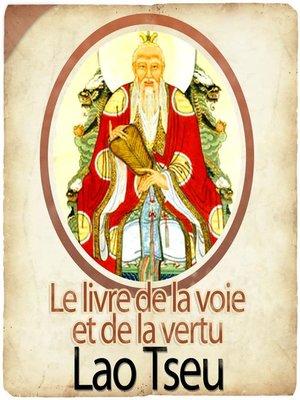 cover image of Le livre de la voie et de la vertu / Tao te king de Lao Tseu