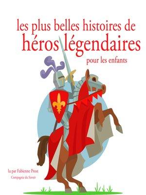 cover image of Les plus belles histoires de heros legendaires