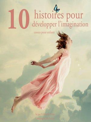 cover image of 10 histoires pour developper l imagination des enfants
