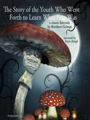 cover image of The Story of the Youth Who Went Forth to Learn What Fear Was