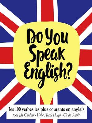 cover image of Do You Speak English? Les 100 verbes les plus courants de la langue anglaise