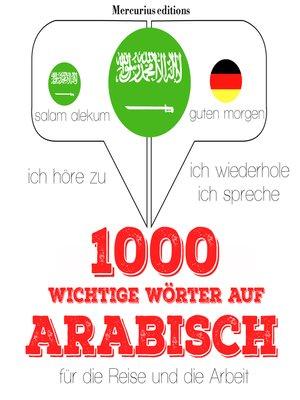 cover image of 1000 wichtige Wörter auf Arabisch für die Reise und die Arbeit