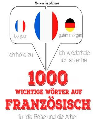 cover image of 1000 wichtige Wörter auf Französisch für die Reise und die Arbeit