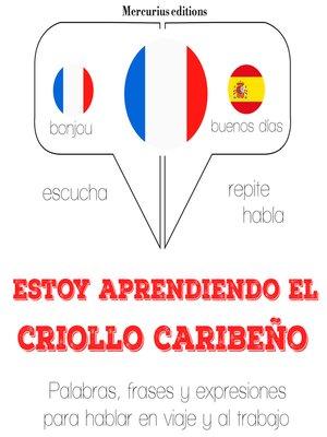 cover image of Estoy aprendiendo el criollo caribeño