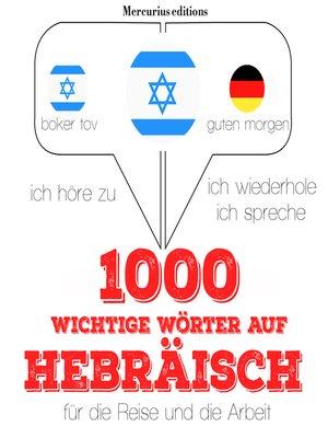 cover image of 1000 wichtige Wörter auf Hebräisch für die Reise und die Arbeit