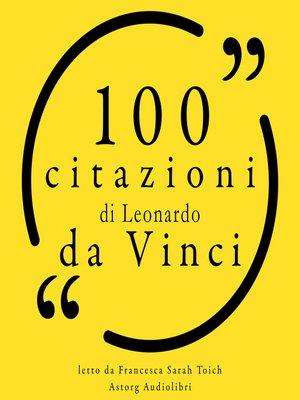 cover image of 100 citazioni di Leonardo da Vinci