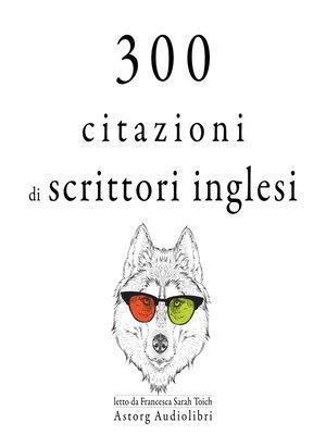 cover image of 300 citazioni di scrittori inglesi