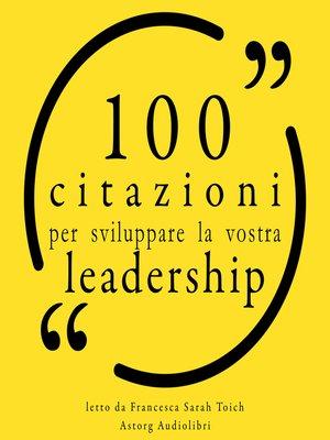 cover image of 100 Citazioni per sviluppare la vostra leadership per