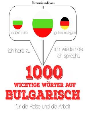 cover image of 1000 wichtige Wörter auf Bulgarisch für die Reise und die Arbeit
