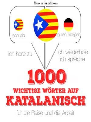 cover image of 1000 wichtige Wörter auf Katalanisch für die Reise und die Arbeit