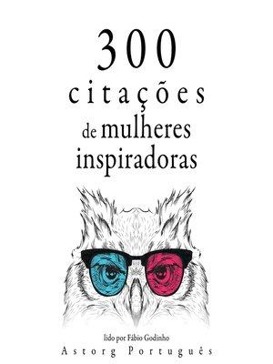 cover image of 300 citações de mulheres inspiradoras