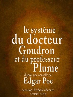 cover image of Le système du docteur Goudron et du professeur Plume
