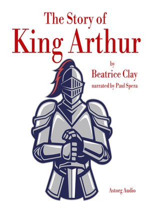 cover image of The Story of King Arthur