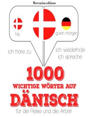 cover image of 1000 wichtige Wörter auf Dänisch für die Reise und die Arbeit