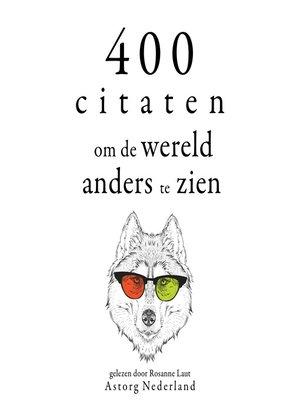 cover image of 400 citaten om de wereld anders te zien
