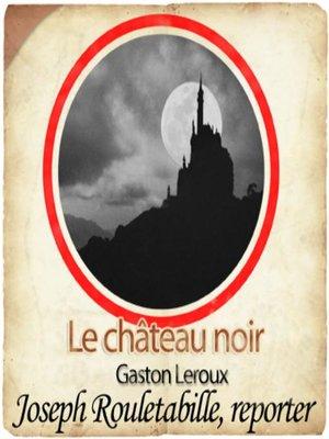 cover image of Rouletabille et le château noir