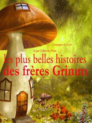 cover image of Les plus belles histoires des frères Grimm