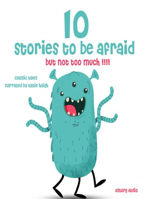 cover image of 10 Stories to Be Afraid, But Not Too Much!