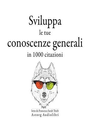 cover image of Sviluppa le tue conoscenze generali in 1000 citazioni