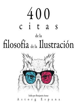 cover image of 400 citas de la filosofía de la Ilustración