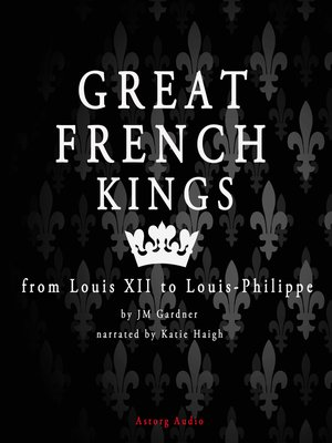 cover image of Great French Kings from Louis XII to Louis-Philippe