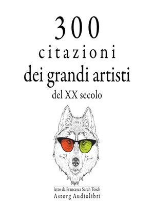 cover image of 300 citazioni dei grandi artisti del XX secolo