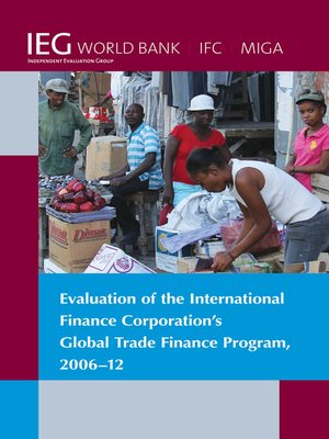 cover image of Evaluation of the International Finance Corporation's Global Trade Finance Program, 2006-12