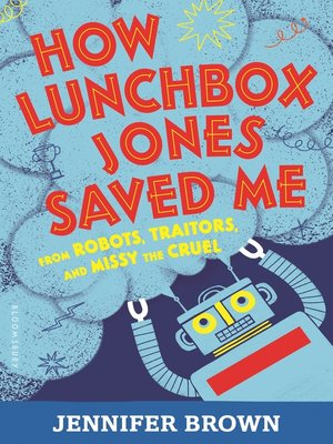 cover image of How Lunchbox Jones Saved Me from Robots, Traitors, and Missy the Cruel