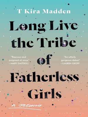 cover image of Long Live the Tribe of Fatherless Girls