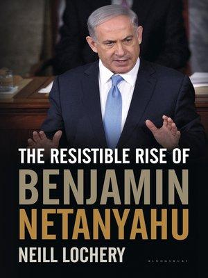 cover image of The Resistible Rise of Benjamin Netanyahu